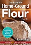 The Essential Home-Ground Flour Book:...