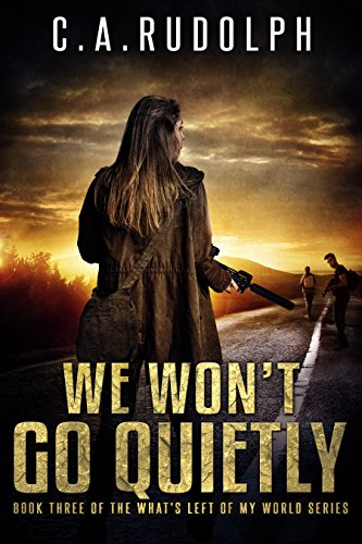 We Won't Go Quietly: A Family's Struggle to Survive in a World Devolved (Book Three of the What's Left of My World Series) by [Rudolph, C.A.]