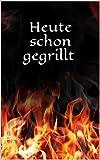 Heute schon gegrillt (German Edition)