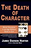 img - for The Death of Character: Moral Education in an Age Without Good or Evil book / textbook / text book