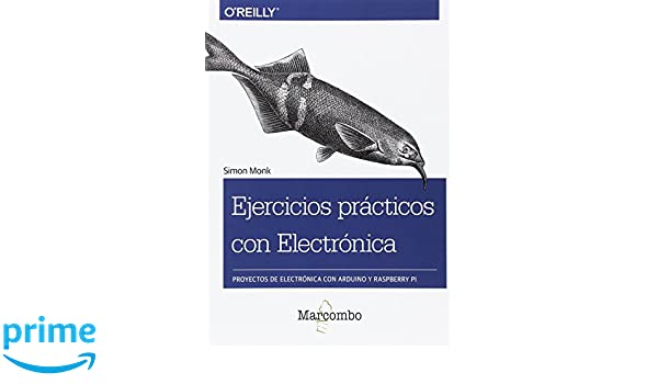 Ejercicios prácticos con Electrónica: Proyectos de electrónica con Arduino y Raspberry Pi: Amazon.es: Simon Monk: Libros