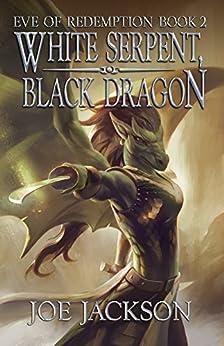 White Serpent, Black Dragon (Eve of Redemption Book 2) by [Jackson, Joe]