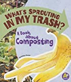 What's Sprouting in My Trash?: A Book about Composting (Earth Matters)