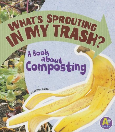 what-s-sprouting-in-my-trash-a-book-about-composting-earth-matters