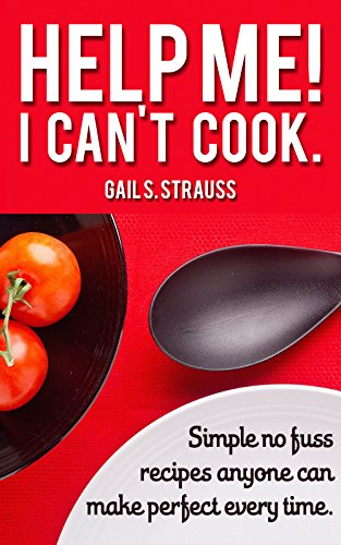 Help me! I can't cook.: Simple no fuss recipes anyone can make perfect every time