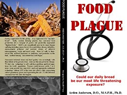 Food Plague: Could our daily bread be our most life threatening exposure? by [Andersen, Arden]