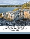 The Sketch Book of Geoffrey Crayon, Gentn [Pseud ], Washington Irving, 1171880634