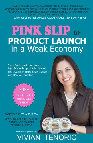 Pink Slip to Product Launch in a Weak Economy: Small Business Advice from a High School Dropout Who Landed Her Sweets on Retail Store Shelves-and How You Can - Tory Store