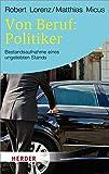 Von Beruf: Politiker: Bestandsaufnahme eines ungeliebten Stands (HERDER spektrum)