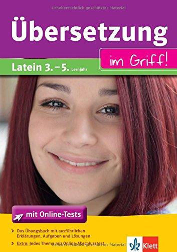 Klett Übersetzung im Griff Latein 3. - 5- Lernjahr: Latein fürs Gymnasium einfach üben