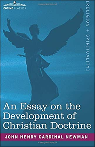 an essay on the development of christian doctrine cardinal john h  an essay on the development of christian doctrine cardinal john h newman 9781602065758 com books