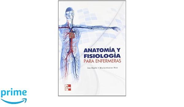 ANATOMIA Y FISIOLOGIA PARA ENFERMERAS: Amazon.es: Ian Peate ...