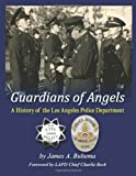 Guardians of Angels: A History of the Los Angeles Police Department