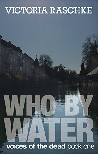 Amazon who by water voices of the dead book 1 ebook who by water voices of the dead book 1 by raschke victoria fandeluxe PDF