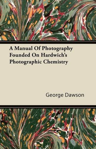 Download A Manual Of Photography Founded On Hardwich's Photographic Chemistry ebook