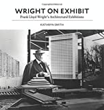 Wright on Exhibit: Frank Lloyd Wright's Architectural Exhibitions