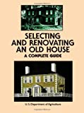 Selecting and Renovating an Older House, U. S. Department of Agriculture Staff, 0486409562