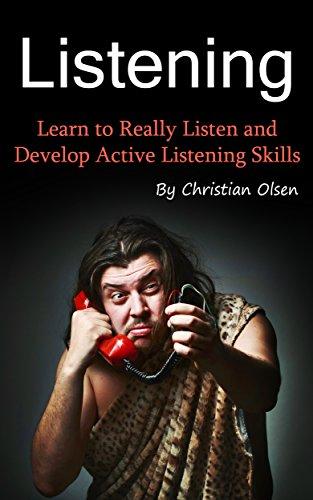 Listening: Learn to Really Listen and Develop Active Listening Skills (Conversation Skills, Conversations, Listening Techniques Understanding, Communication, ... Skills, Communicating) (English Edition)