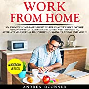 Work from Home: 50+ Proven Home-Based Business Ideas and Passive Income Opportunities - Earn $10,000/Month wit