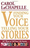 Finding Your Voice, Telling Your Stories, Carol LaChapelle, 1933338326