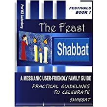 Shabbat: A Messianic User-Friendly Family Guide (Festivals Series Book 1)