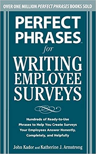 Perfect Phrases for Writing Employee Surveys: Hundreds of Ready-to-Use Phrases to Help You Create Surveys Your Employees Answer Honestly, Complete (Perfect Phrases Series) by Kador, John, Armstrong , Katherine 1st edition (2010)