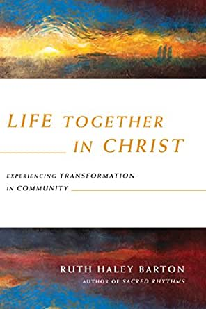 Life Together in Christ: Experiencing Transformation in ...