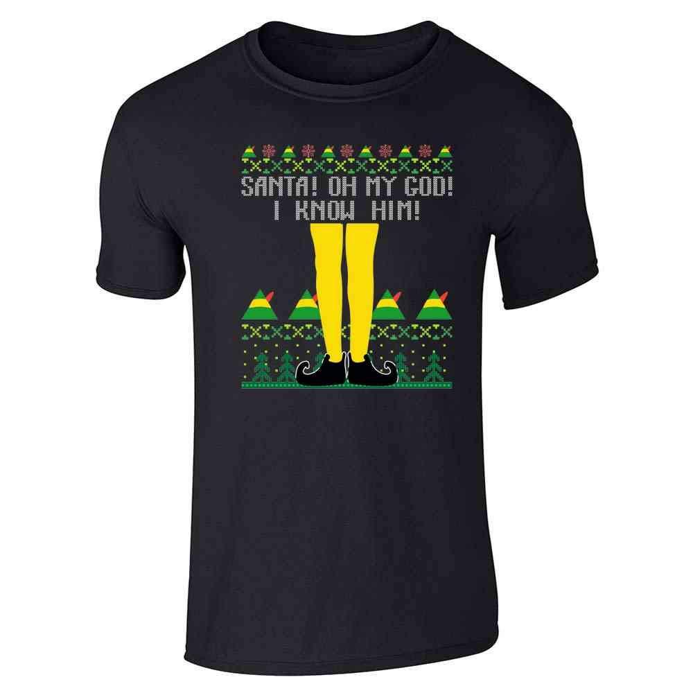 Santa Oh My God I Know Him Christmas Sweater Short Sleeve T Shirt 4678