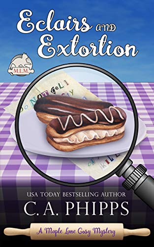 Eclairs and Extortion (Maple Lane Mysteries Book 5) by [Phipps, C. A.]