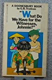 What Do We Have for the Witnesses, Johnnie?, G. B. Trudeau, 0553144618