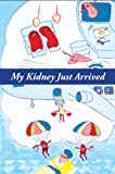 My Kidney Just Arrived, G. Thomas, 1893670740