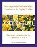 CSET: English Preparing for the California Subject Examination for English Teachers: A complete content review for: Subtests I, II, III & IV