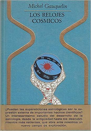 RELOJES COSMICOS, LOS: MICHEL GAUQUELIN: 9788401310263: Amazon.com: Books