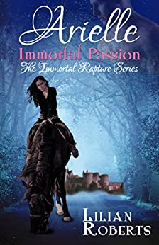 Arielle Immortal Passion (Immortal Rapture Series Book 3) by [Roberts, Lilian]