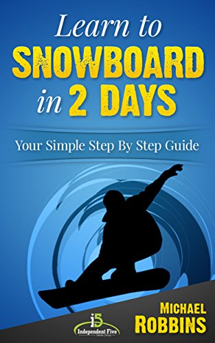 Learn to Snowboard in 2 Days: Your Simple Step by Step - Snowboards Short