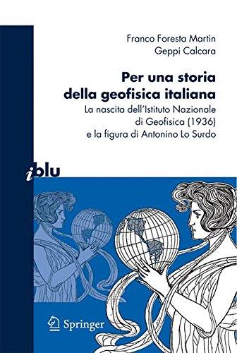 Read Online Per una storia della geofisica italiana: La nascita dell'Istituto Nazionale di Geofisica (1936) e la figura di Antonino Lo Surdo (I blu) (Italian Edition) Text fb2 ebook