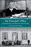 The Principal's Office: A Social History of the American School Principal