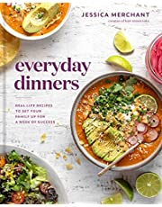 Everyday Dinners: Real-Life Recipes to Set Your Family Up for a Week of Success: A Cookbook