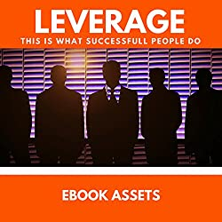 Leverage: This Is What Successful People Do