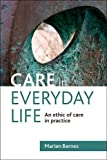 Care in Everyday Life : An Ethic of Care in Practice, Barnes, Marian, 1847428231