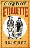 Cowboy Etiquette, Texas Bix Bender, 1423606973