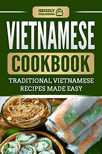 Vietnamese Cookbook: Traditional Vietnamese Recipes Made Easy by Grizzly Publishing