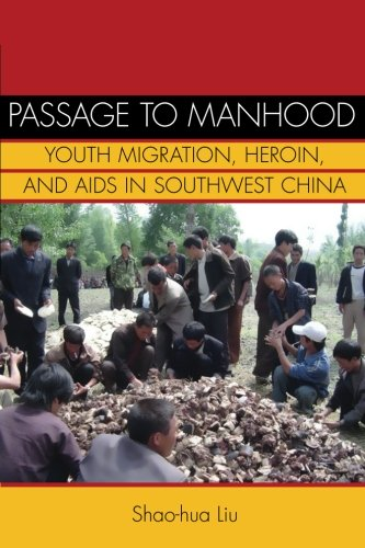 liu manhood migration heroin Passage to manhood : youth migration, heroin, and aids in southwest china shao-hua liu (studies of the east asian institute) stanford university press, c2011.