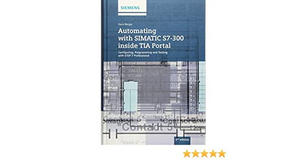 Automating with simatic s7 300 inside tia portal configuring automating with simatic s7 300 inside tia portal configuring programming and testing with step 7 professional hans berger 9783895784439 amazon fandeluxe Images