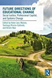 img - for Future Directions of Educational Change: Social Justice, Professional Capital, and Systems Change (Routledge Leading Change) book / textbook / text book
