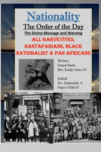 Download Nationality: The Order of the Day: The Divine Message and Warning, ALL Garveyites, Rastafarians, Black Nationalist & Pan Africans ebook