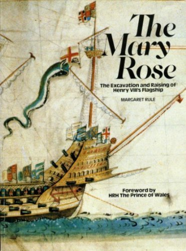 """Mary Rose"": The Excavation and Raising of Henry VIII's Flagship, Rule, Margaret"