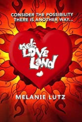 Mels Love Land: Consider the Possibility There is Another Way