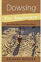 Dowsing for Beginners: How to Find Water, Wealth & Lost Objects (For Beginners (Llewellyn's)) Kindle Edition