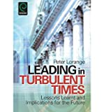 [(Leading in Turbulent Times: Lessons Learnt and Implications for the Future )] [Author: Peter Lorange] [Jan-2011]